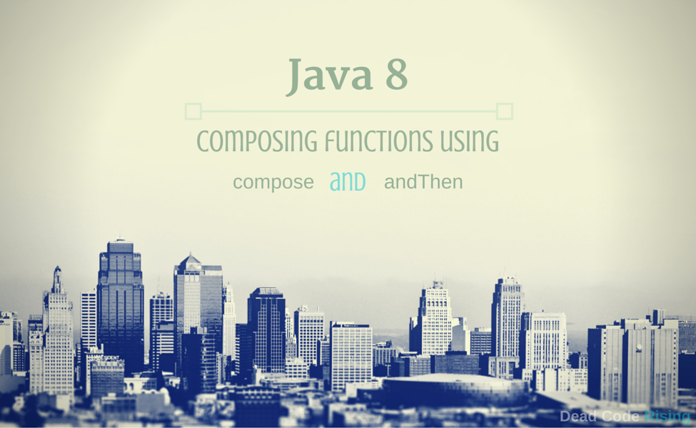 Java 8: Composing functions using compose and andThen