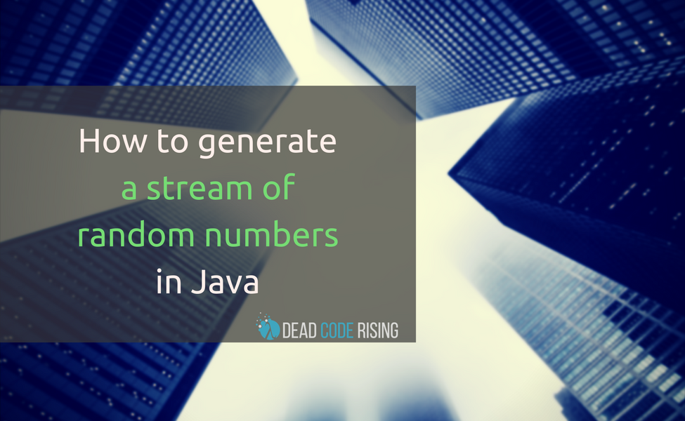 How to generate a stream of random numbers in Java