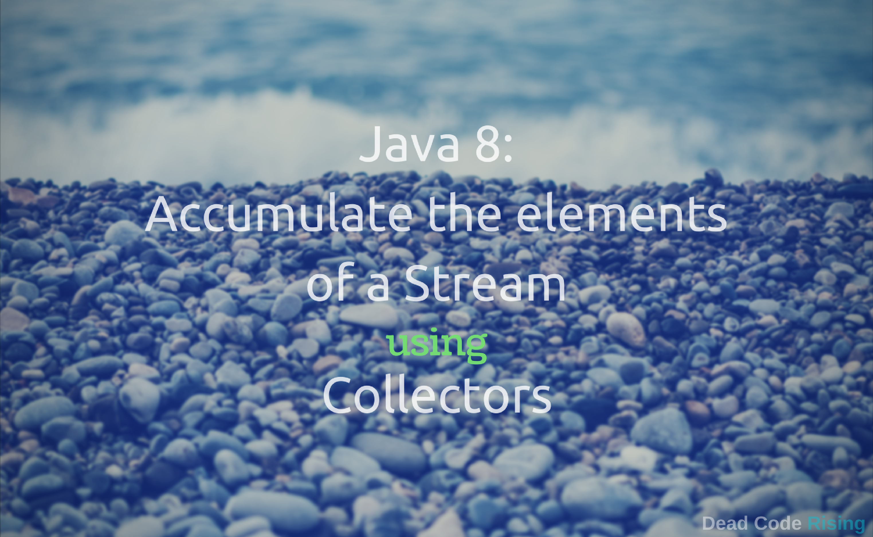 Java 8: Accumulate the elements of a Stream using Collectors