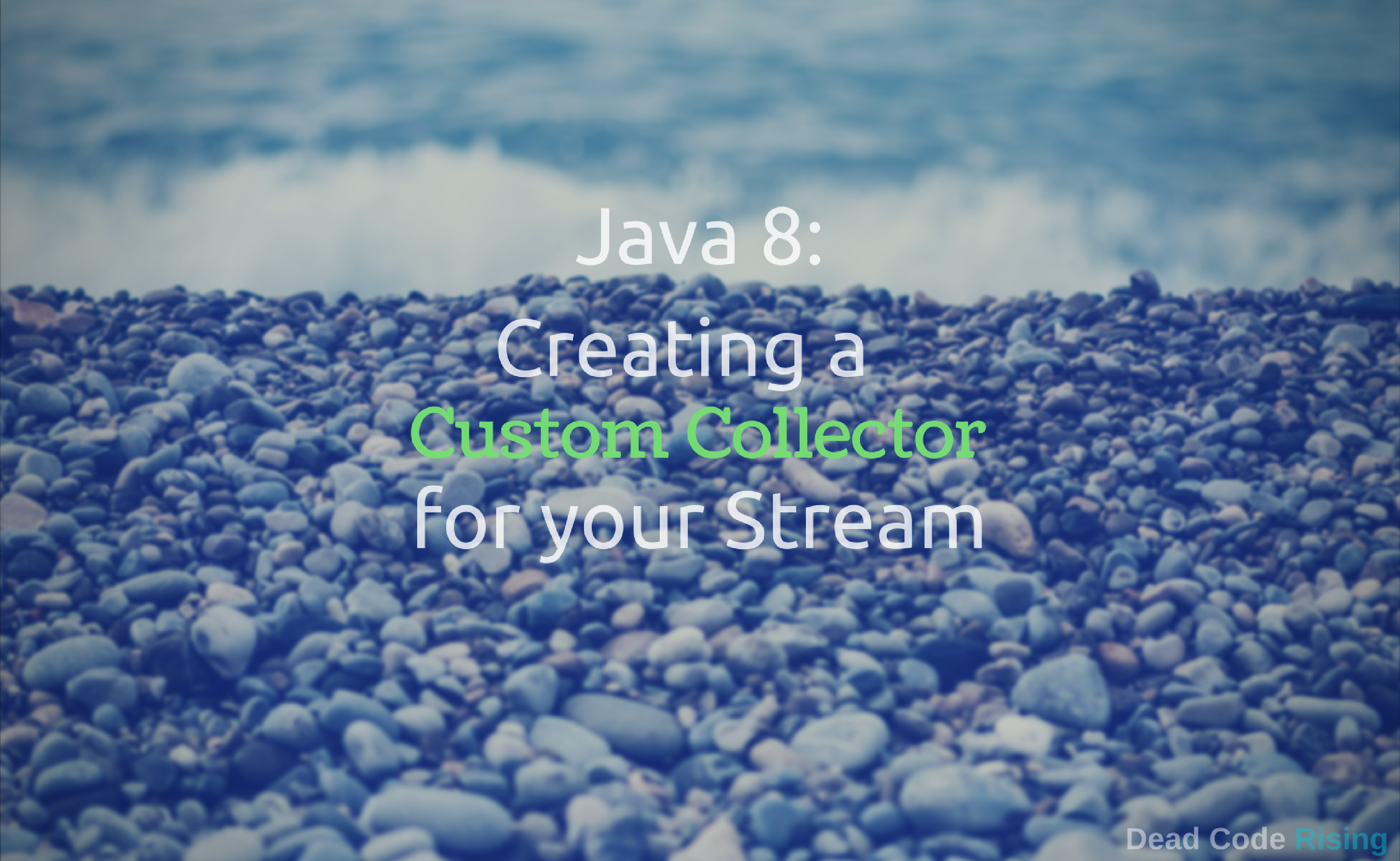 Java 8: Creating a custom Collector for your Stream
