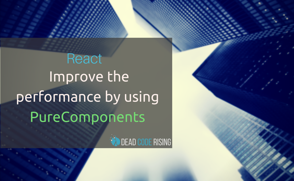 React: Improve the performance by using PureComponents
