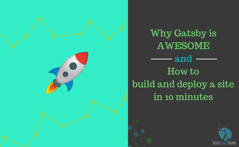 Why Gatsby JS is awesome and how to build and deploy a site